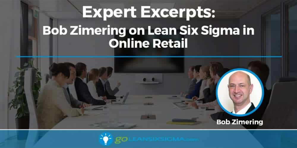 Expert Excerpts: Bob Zimering On Lean Six Sigma In Online Retail - GoLeanSixSigma.com