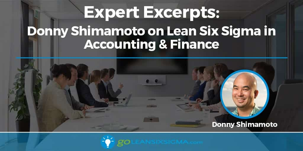 Expert Excerpts: Donny Shimamoto On Lean Six Sigma In Accounting & Finance - GoLeanSixSigma.com