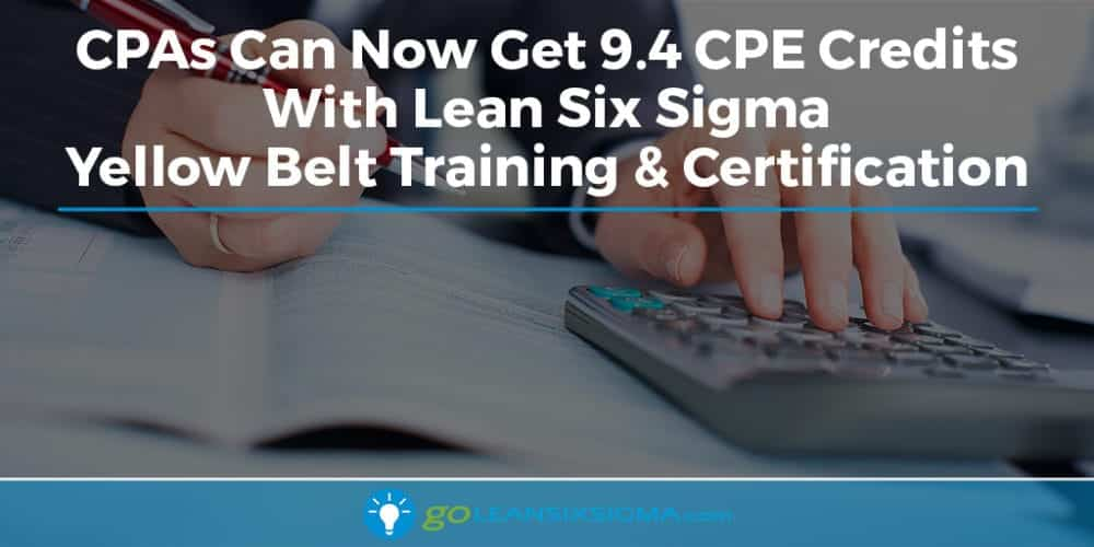 CPAs Can Now Get 9.4 CPE Credits With Lean Six Sigma Yellow Belt Training & Certification