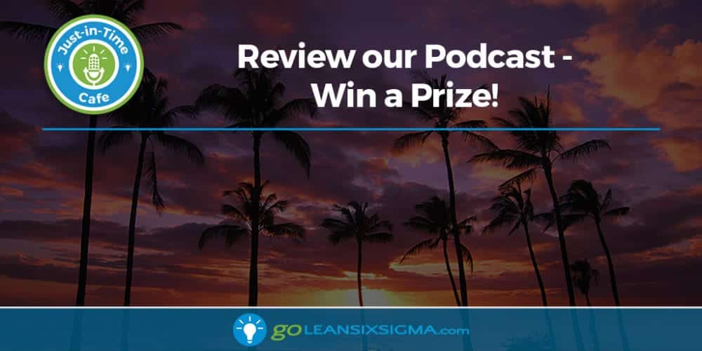 Review Our Podcast, Win A Prize! - GoLeanSixSigma.com