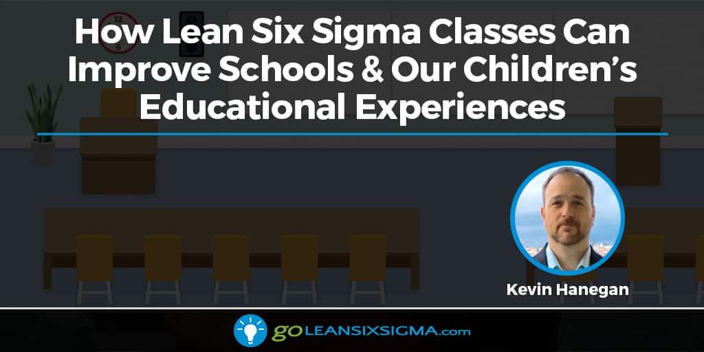 How Lean Six Sigma Classes Can Improve Schools & Our Children's Educational Experiences - GoLeanSixSigma.com