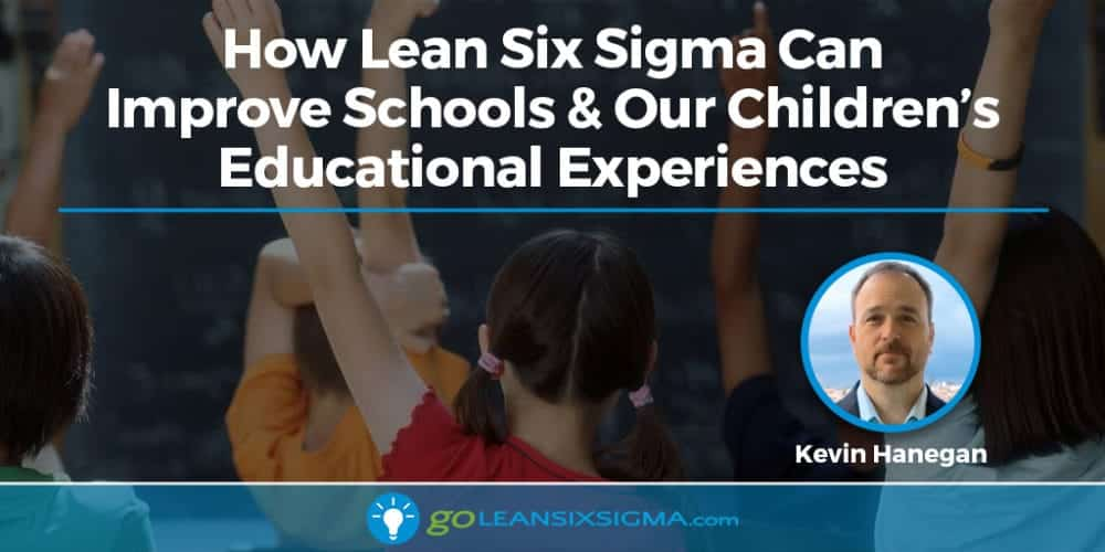 How Lean Six Sigma Can Improve Schools & Our Children's Educational Experiences - GoLeanSixSigma.com