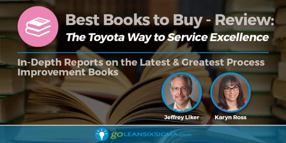 "Best Books to Buy: ""The Toyota Way to Service Excellence"" by Jeffrey Liker & Karyn Ross - GoLeanSixSigma.com"