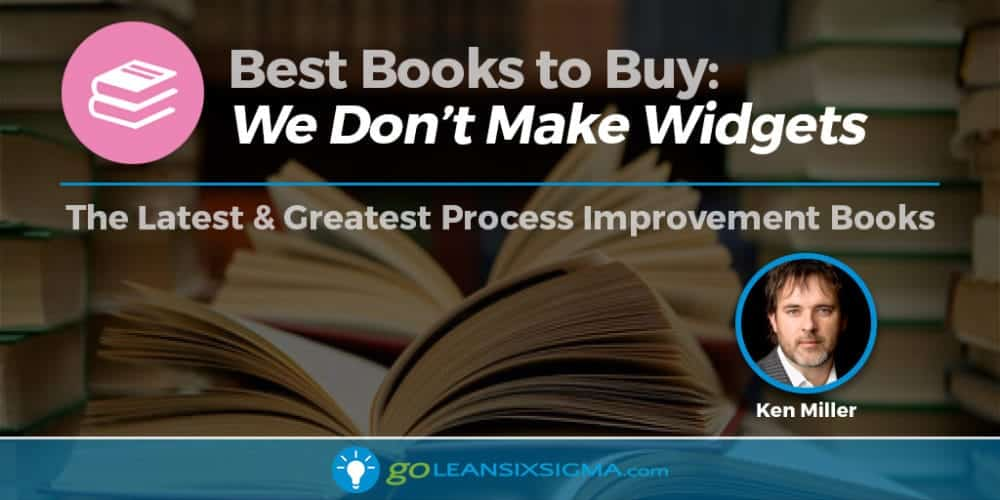 "Best Books To Buy: ""We Don't Make Widgets"" By Ken Miller - GoLeanSixSigma.com"