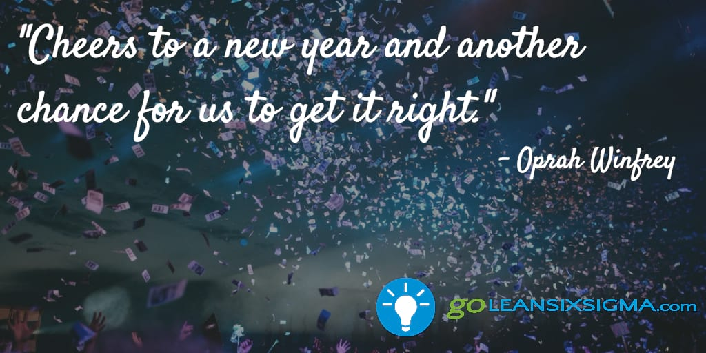 """Cheers to a new year and another chance for us to get it right."" Oprah-Winfrey - GoLeanSixSigma.com"
