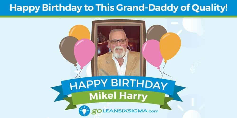 Grand-Daddy Of Quality: Mikel Harry - GoLeanSixSigma.com