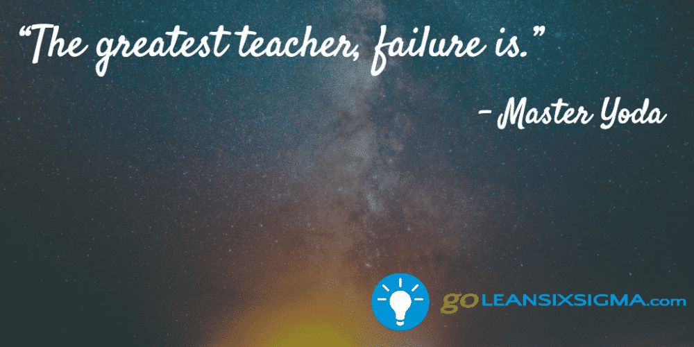 """The greatest teacher, failure is."" Master Yoda - GoLeanSixSigma.com"