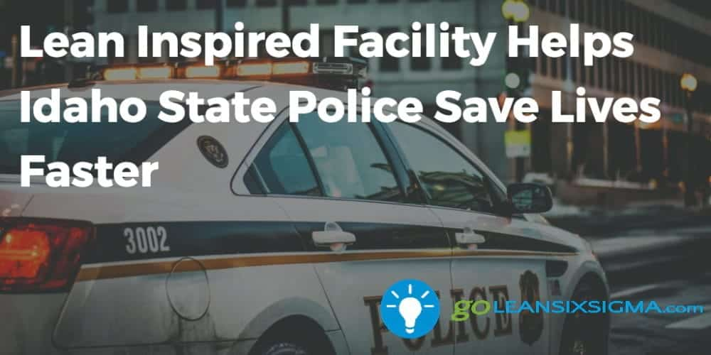 Lean Inspired Facility Helps Idaho State Police Save Lives Faster - GoLeanSixSigma.com
