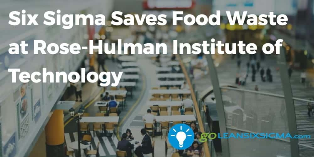 Six Sigma Saves Food Waste At Rose-Hulman Institute Of Technology - GoLeanSixSigma.com