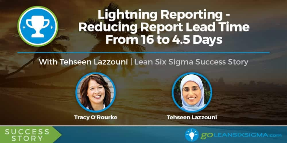 Success Story: Lightning Reporting - Reducing Report Lead Time From 16 To 4.5 Days - GoLeanSixSigma.com