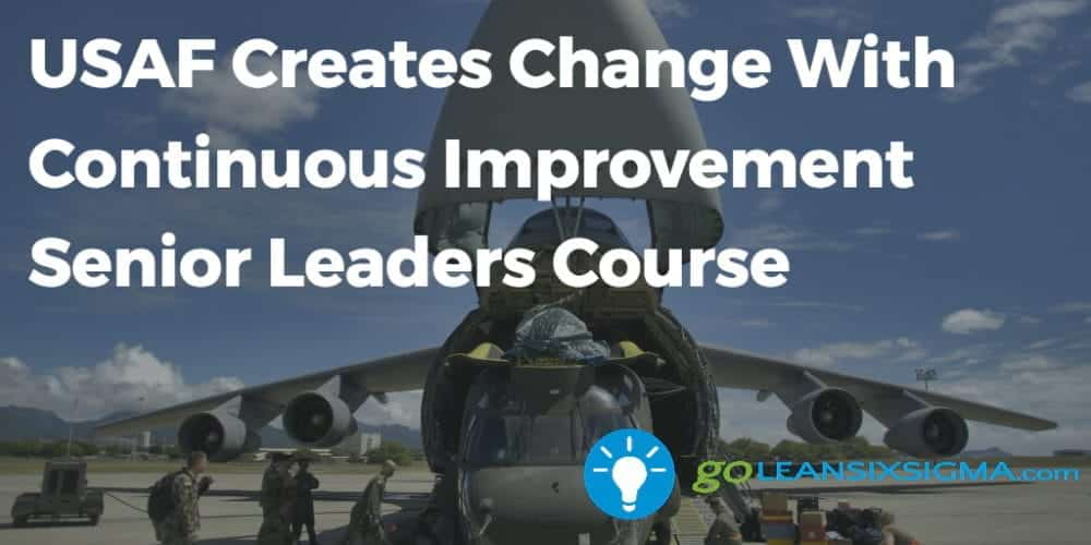 USAF Creates Change With Continuous Improvement Senior Leaders Course