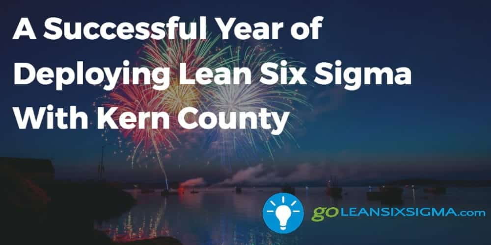 A Successful Year of Deploying Lean Six Sigma With Kern County - GoLeanSixSigma.com