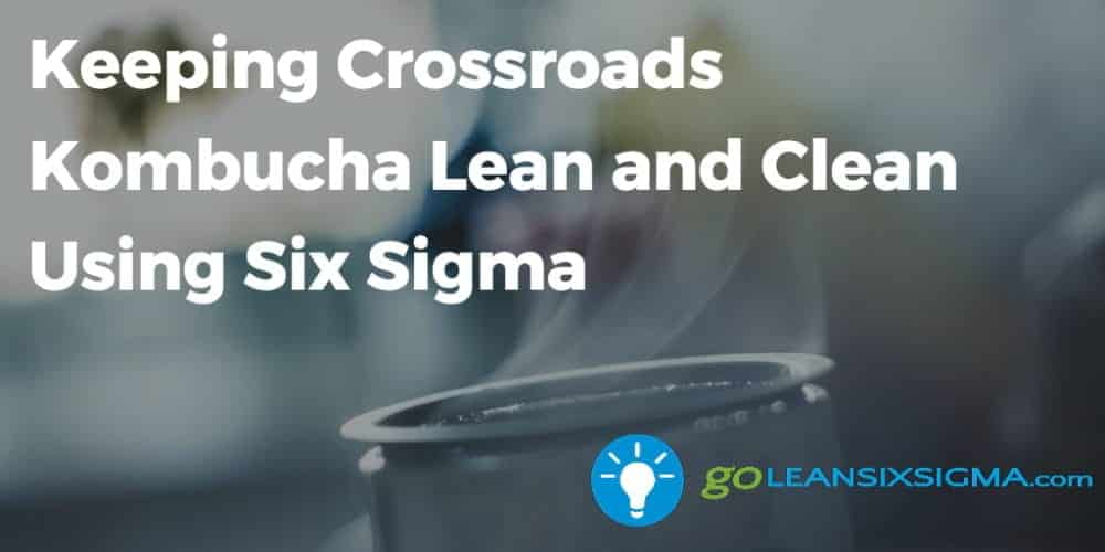 Keeping-Crossroads Kombucha-Lean-Clean-Six-Sigma_GoLeanSixSigma.com