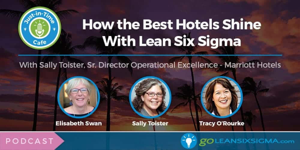 Podcast: Just-In-Time Cafe, Episode 23 – How the Best Hotels Shine With Lean Six Sigma, Featuring Sally Toister - GoLeanSixSigma.com