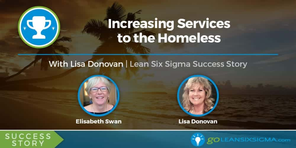 Success Story: Increasing Services To The Homeless - GoLeanSixSigma.com