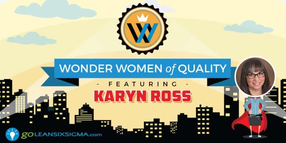 Wonder Women Of Quality: Karyn Ross - GoLeanSixSigma.com
