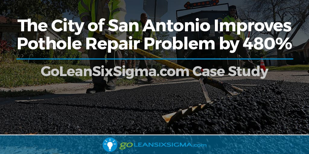 Case Study: The City Of San Antonio Improves Pothole Repair Problem By 480% - GoLeanSixSigma.com
