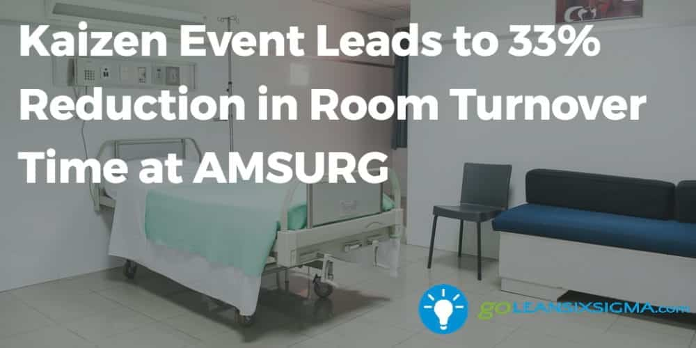 Kaizen Event Leads To 33% Reduction In Room Turnover Time At AMSURG - GoLeanSixSIgma.com