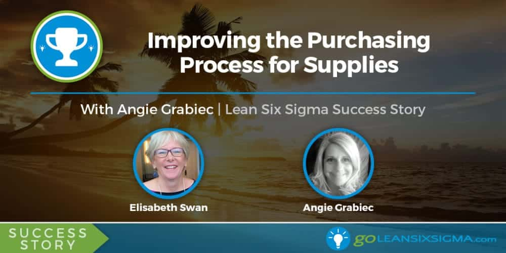 Success Story: Improving the Purchasing Process for Supplies With Angie Grabiec - GoLeanSixSigma.com