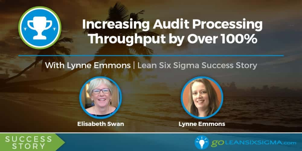 Success Story: Increasing Audit Processing Throughput By Over 100% - GoLeanSixSigma.com