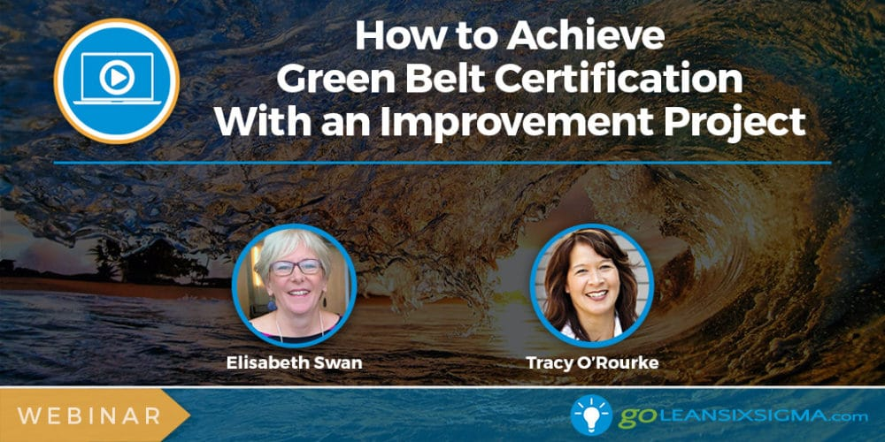 Webinar Banner How To Achieve Green Belt Certification With Improvement Project GoLeanSixSigma.com