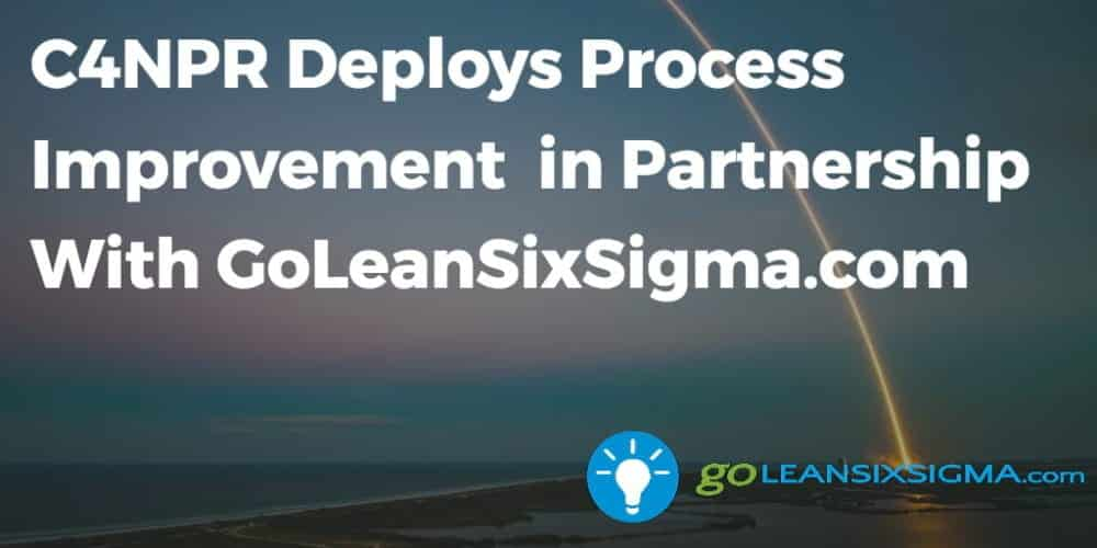 C4NPR Deploys Process Improvement In Partnership With GoLeanSixSigma.com - GoLeanSixSigma.com