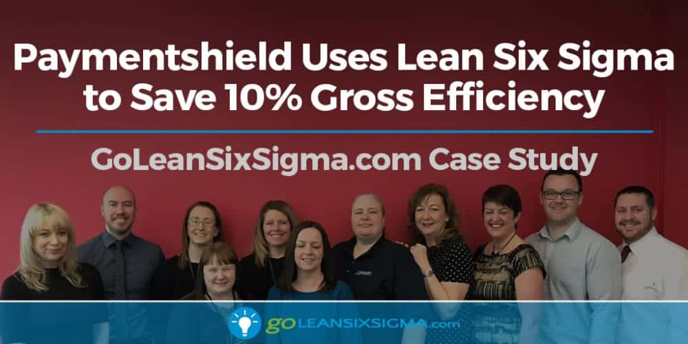 Case Study: How Paymentshield, Leading Insurance Company, Uses Lean Six Sigma To Save 10% Gross Efficiency - GoLeanSixSigma.com