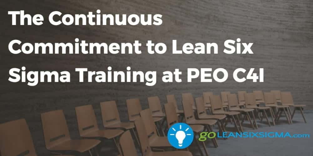 The Continuous Commitment to Lean Six Sigma Training at PEO C4I - GoLeanSixSigma.com