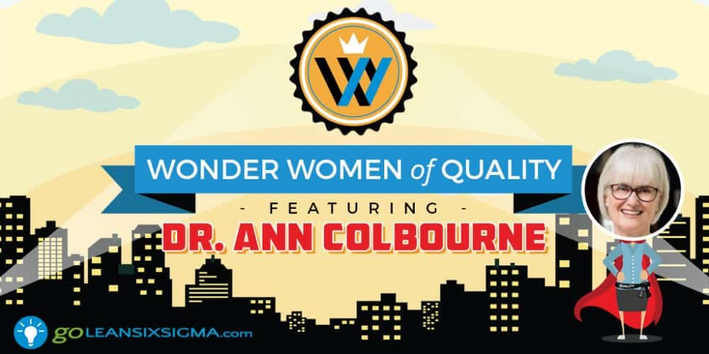 Wonder Women Of Quality: Dr. Ann Colbourne - GoLeanSixSigma.com