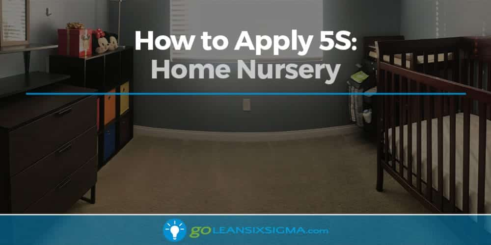 How to Apply 5S: Home Nursery - GoLeanSixSigma.com