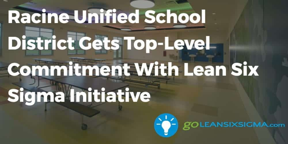 Racine Unified School District Gets Top-Level Commitment With Lean Six Sigma Initiative - GoLeanSixSigma.com