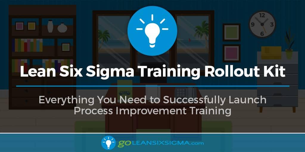 Lean Six Sigma Training Rollout Kit - GoLeanSixSigma.com