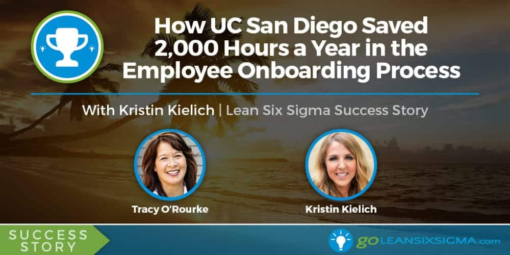 Success Story: How UC San Diego Saved 2,000 Hours A Year In The Employee Onboarding Process With Kristin Kielich - GoLeanSixSigma.com