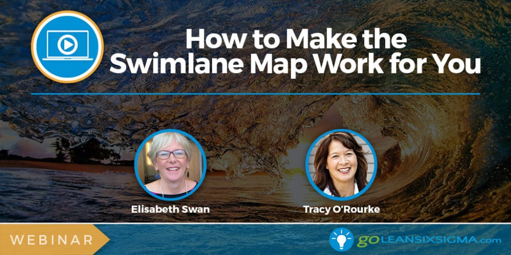 Webinar: How to Make the Swimlane Map Work for You - GoLeanSixSigma.com