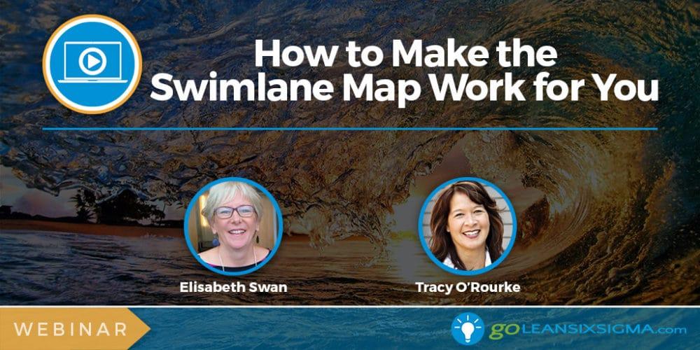Webinar: How To Make The Swimlane Map Work For You - GoLeanSixSigma.com
