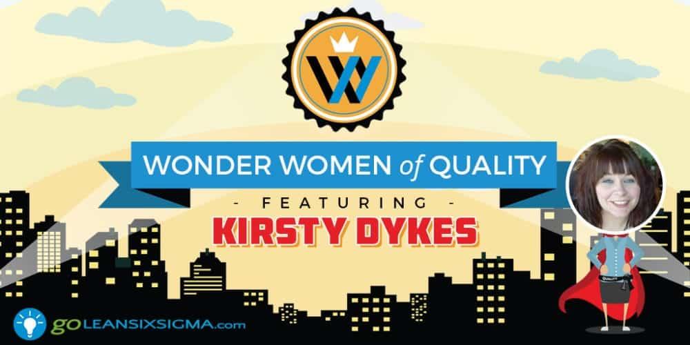 Wonder Women Of Quality: Kirsty Dykes - GoLeanSixSigma.com