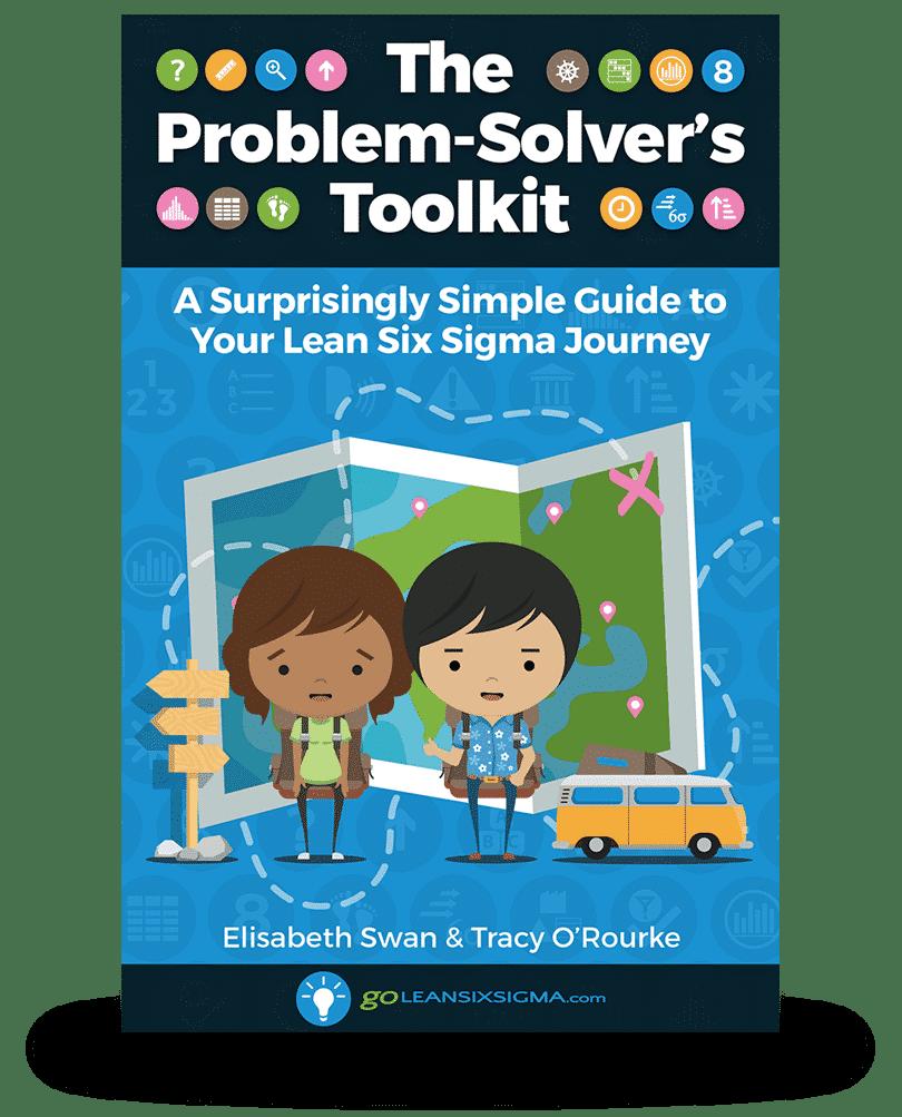 The Problem-Solver's Toolkit - GoLeanSixSigma.com