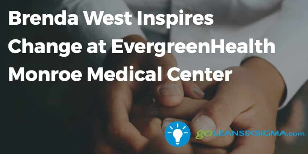 Brenda West Inspires Change At EvergreenHealth Monroe Medical Center - GoLeanSixSigma.com