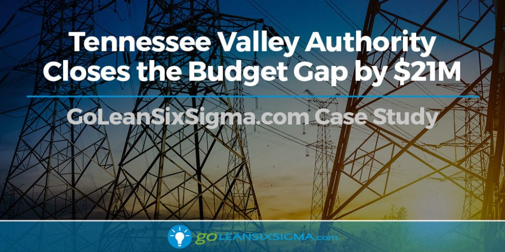 Case Study: Tennessee Valley Authority Closes The Budget Gap By $21M Using The Power Of Lean Six Sigma - GoLeanSixSigma.com
