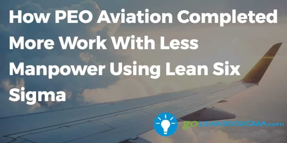 How PEO Aviation Completed More Work With Less Manpower Using Lean Six Sigma - GoLeanSixSigma.com