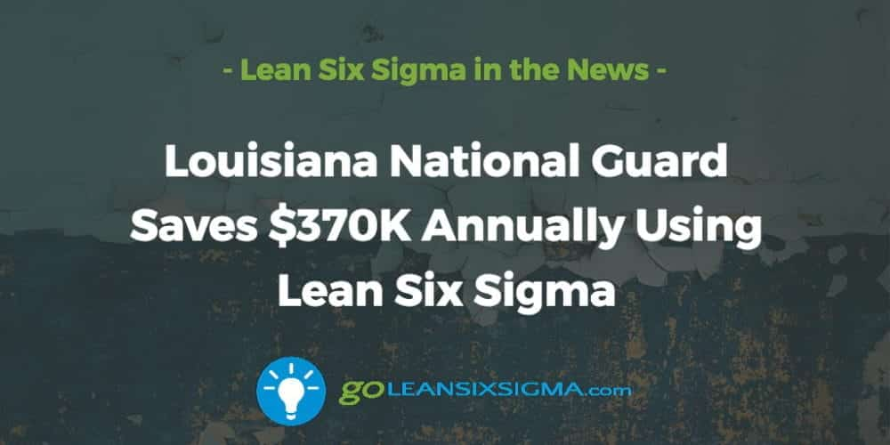 Louisiana National Guard Saves $370K Annually Using Lean Six Sigma - GoLeanSixSigma.com