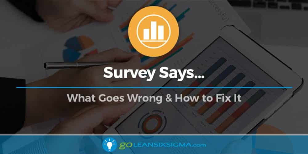 Survey Says: What Goes Wrong & How to Fix It - GoLeanSixSigma.com