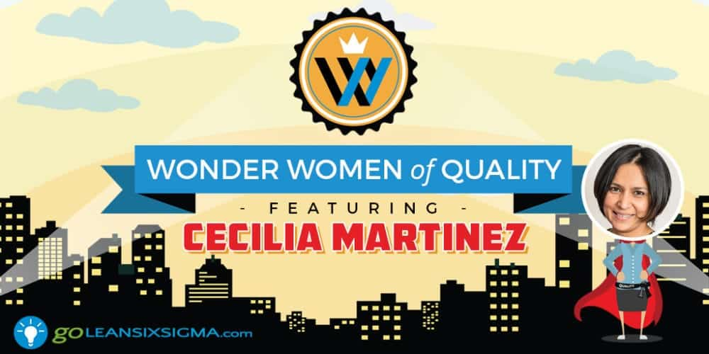 Wonder Women Of Quality: Cecilia Martinez - GoLeanSixSigma.com