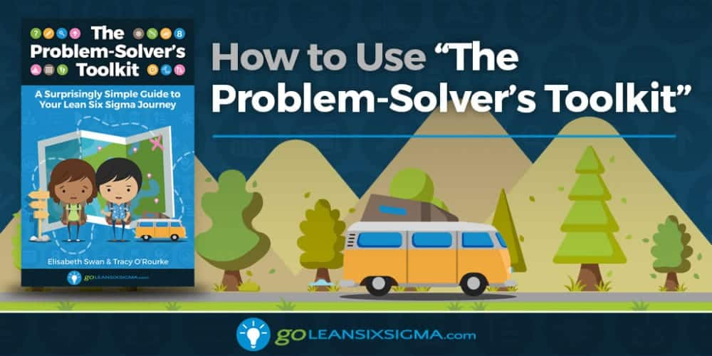 """How to Use """"The Problem-Solver's Toolkit"""" - GoLeanSixSigma.com"""