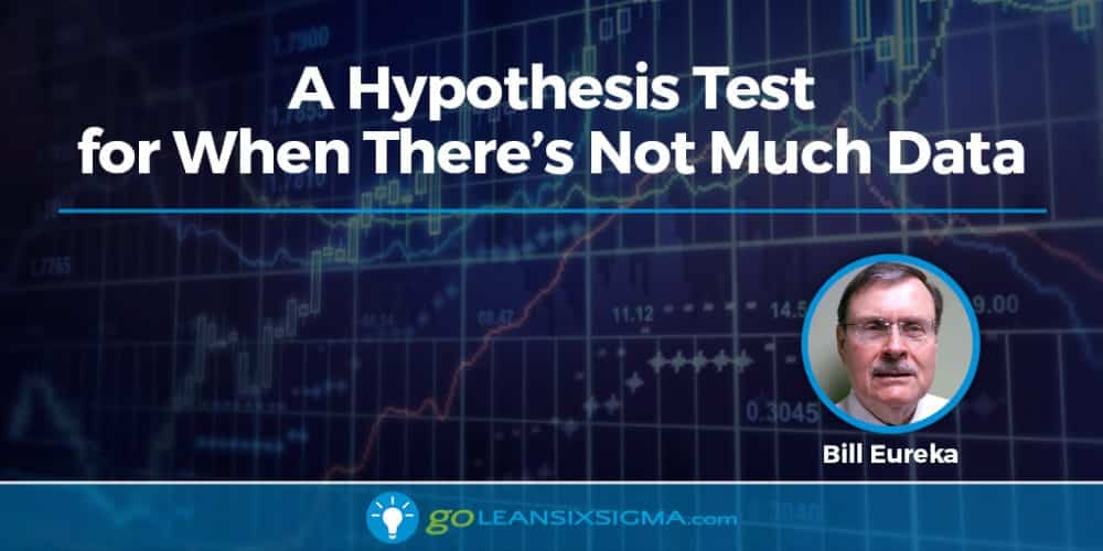 A Hypothesis Test For When There's Not Much Data - GoLeanSixSigma.com