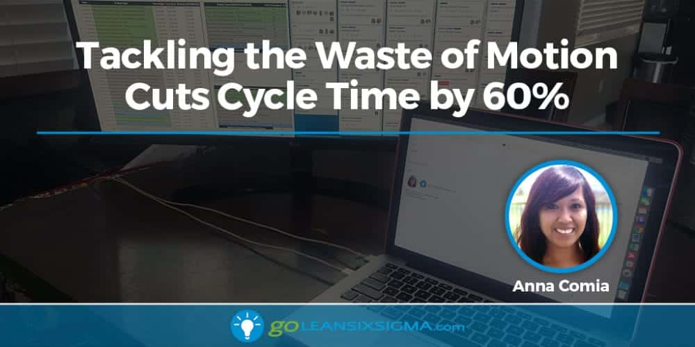 Tackling The Waste Of Motion Cuts Cycle Time By 60% - GoLeanSixSigma.com