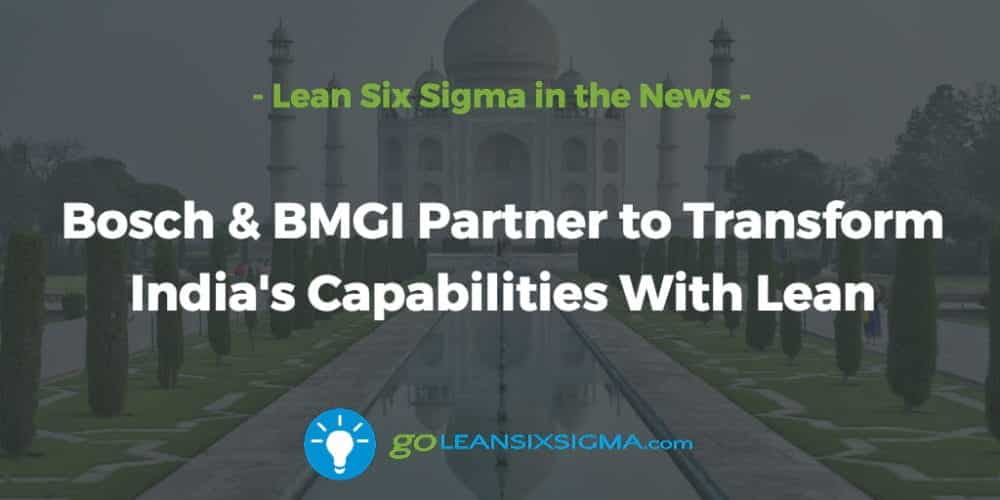 Lean Six Sigma News Tracker Lean Six Sigma News Tracker 100% 10  Bosch & BMGI Partner to Transform India's Capabilities With Lean Screen reader support enabled.      				  Bosch & BMGI Partner to Transform India's Capabilities With Lean - GoLeanSixSigma.com