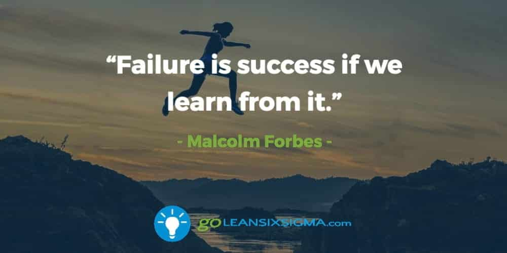 """Failure Is Success If We Learn From It."" - Malcolm Forbes - GoLeanSixSigma.com"