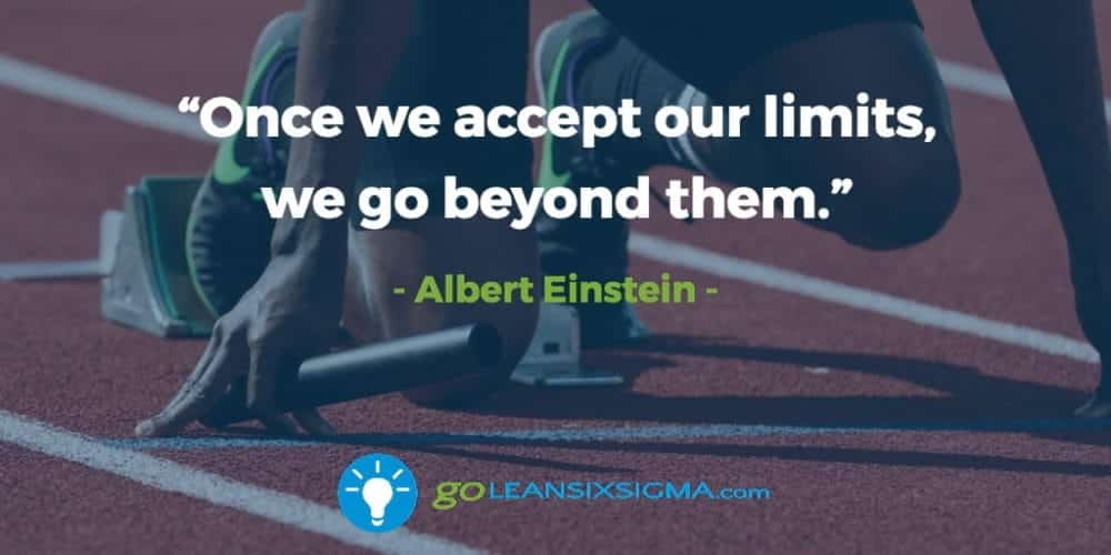 """Once We Accept Our Limits, We Go Beyond Them."" - Albert Einstein - GoLeanSixSigma.com"