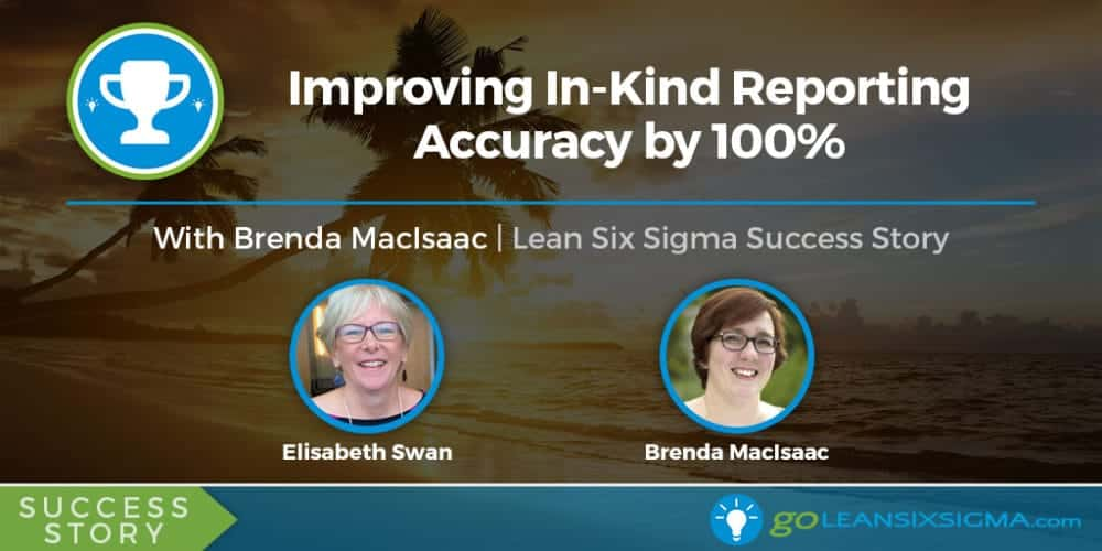 Success Story: Improving In-Kind Reporting Accuracy By 100% With Brenda MacIsaac - GoLeanSixSigma.com